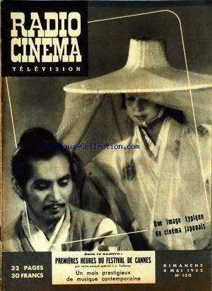 RADIO CINEMA TELEVISION [No 120] du 04/05/1952 - UNE IMAGE TYPIQUE DU CINEMA JAPONAIS - 1ERES HEURES DU FESTIVAL DE CANNES PAR TALLENAY - UN MOIS PRESTIGIEUX DE MUSIQUE CONTEMPORAINE par Collectif