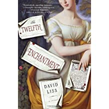 The Twelfth Enchantment: A Novel by David Liss (2011-08-09)