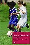 Frauen- und Mädchenfußball im Blickpunkt: Empirische Untersuchungen - Probleme und Visionen