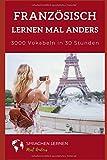 Französisch lernen mal anders - 3000 Vokabeln in 30 Stunden (Light Version): Langfristiges Merken von 3000 französischen Vokabeln mit innovativen Gedächtnistechniken