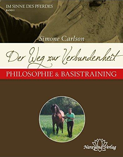 Der Weg zur Verbundenheit - Philosophie & Basistraining: Reihe: Im Sinne des Pferdes