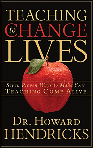 Teaching to Change Lives: 7 Proven Ways to Make your Teaching Come Alive por Howard Hendricks