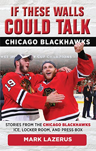 If These Walls Could Talk: Chicago Blackhawks: Stories from the Chicago Blackhawks' Ice, Locker Room, and Press Box (English Edition)