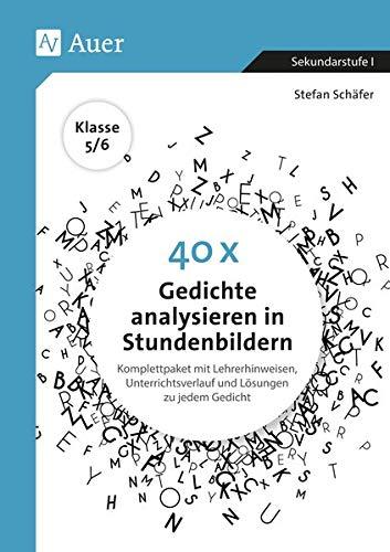 40 x Gedichte analysieren in Stundenbildern 5-6: Komplettpaket mit Lehrerhinweisen, Unterrichtsverlauf und Lösungen zu jedem Gedicht (5. und 6. Klasse)