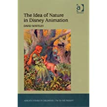 The Idea of Nature in Disney Animation (Ashgate Studies in Childhood, 1700 to the Present)