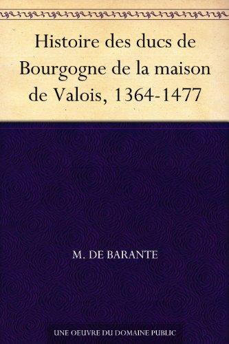 Couverture du livre Histoire des ducs de Bourgogne de la maison de Valois, 1364-1477