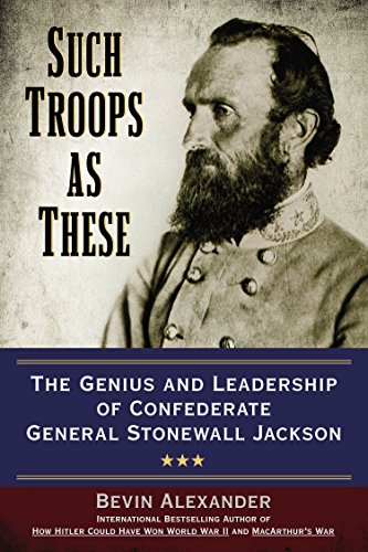 Such Troops as These: The Genius and Leadership of Confederate General Stonewall Jackson - General Stonewall