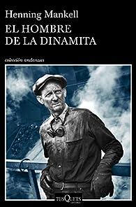 El hombre de la dinamita par Henning Mankell