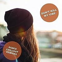 Don't Kill My Vibe (feat. Munja) [Dance & Chill Remixes]