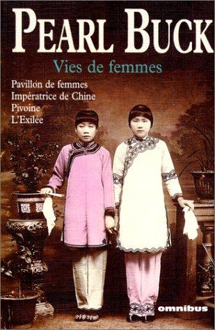 Vies de femmes : Pivoine ; Pavillon de femmes ; Impératrice de Chine ; Exilée par Pearl Buck