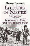 La Question de Palestine, tome 4: Le rameau d'olivier et le fusil du combattant (1967-1982)