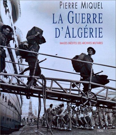 La guerre d'Algérie. Images inédites des archives militaires par Collectif, Pierre Miquel