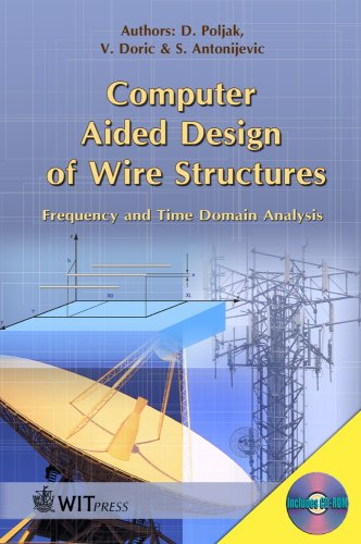Computer Aided Design of Wire Structures: Frequency and Time Domain Analysis (Advances in Electrical & Electronic Engineering)
