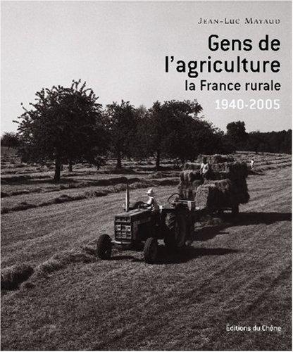 Gens de l'agriculture : La France rurale 1940-2005 par Jean-Luc Mayaud