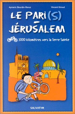 Le Pari(s) - Jérusalem : 3 000 kilomètres vers la Terre Sainte par Aymeric Bourdin-Revuz