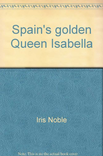 Spain's golden Queen Isabella [Hardcover] by Iris Noble