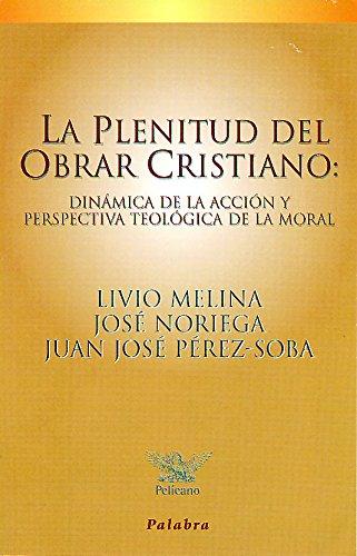 La plenitud del obrar cristiano (Pelícano)