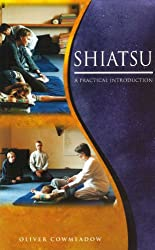 Shiatsu: An Introductory Guide to the Technique and its Benefits (Practical Introduction)