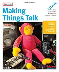 Making Things Talk: Practical Methods for Connecting Physical Objects by Igoe, Tom (2007) Paperback