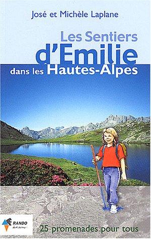 Les sentiers d'Emilie dans les Hautes-Alpes : 25 promenades très faciles