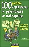 Telecharger Livres 100 petites experiences de psychologie en entreprise Pour mieux se comprendre au bureau (PDF,EPUB,MOBI) gratuits en Francaise