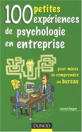 100 petites expériences de psychologie en entreprise : Pour mieux se comprendre au bureau