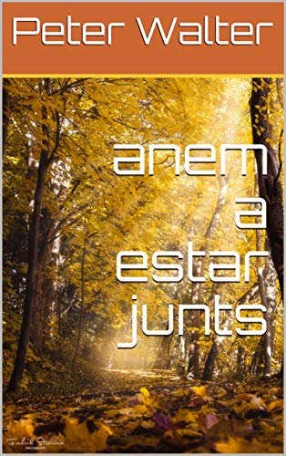 anem a estar junts (Catalan Edition) por Peter Walter