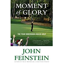 By John Feinstein ( Author ) [ Moment of Glory: The Year Underdogs Ruled Golf By May-2011 Paperback