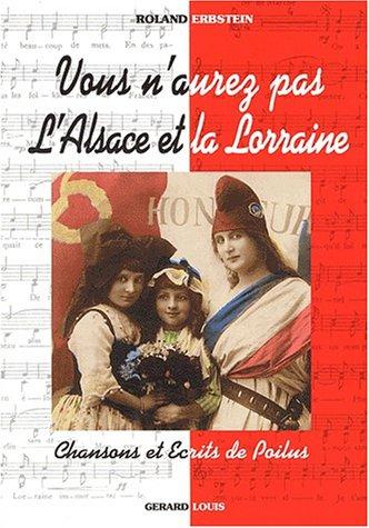 Vous n'aurez pas l'Alsace et la Lorraine par Roland Erbstein