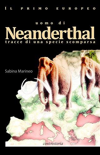 Il primo europeo - uomo di Neanderthal - tracce di una specie scomparsa.