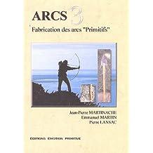 "Arcs : Tome 3, Fabrication des arcs ""Primitifs"""