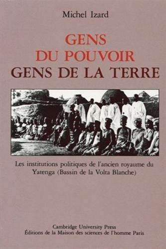 Gens du pouvoir, gens de la terre : Les institutions politiques de l'ancien royaume du Yatenga (Bassin de la Volta blanche)