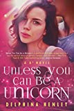 Unless You Can Be A Unicorn (The B3 Series Book 1)