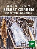 Leder, Felle & Pelze selbst gerben: Mit Fetten und Rauch inkl. Nähen - Markus Klek
