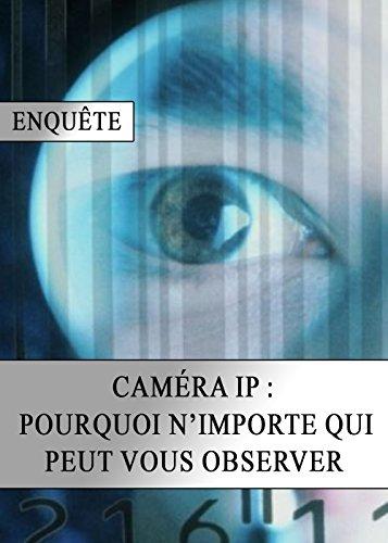 Caméra IP : Pourquoi N'importe Qui peut vous Observer par Protocole IP
