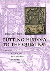Putting History to the Question: Power, Politics and Society in English Renaissance Drama