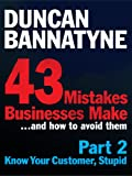 Part 2: Know Your Customer, Stupid - 43 Mistakes Businesses Make: It's the Customer, Stupid! (Enhanced Edition)