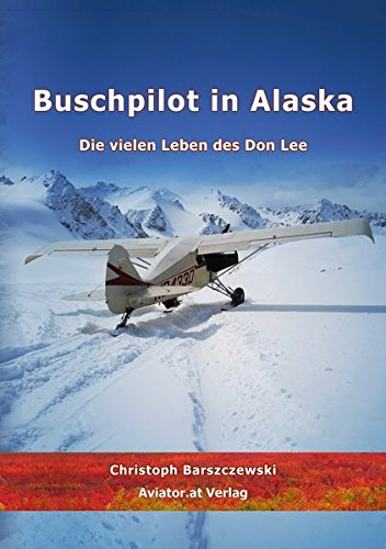 Buschpilot in Alaska: Die vielen Leben des Don Lee