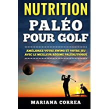 NUTRITION PALEO Pour GOLF: AMELIOREZ VOTRE SWING  Et VOTRE JEU AVEC LE  MEILLEUR REGIME  PALEOLITHIQUE