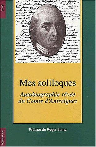 Mes soliloques. : Autobiographie rêvée du Comte d'Antraigues