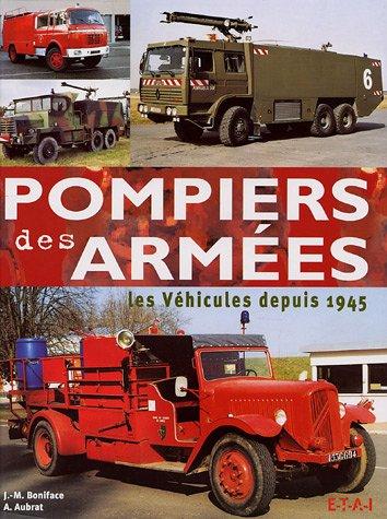 Pompiers des armées : Les véhicules depuis 1945 par Jean-Michel Boniface, Alain Aubrat