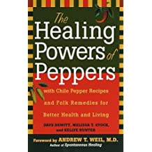 The Healing Powers of Peppers: With Chile Pepper Recipes and Folk Remedies for Better Health and Living by Dave Dewitt (1998-04-28)