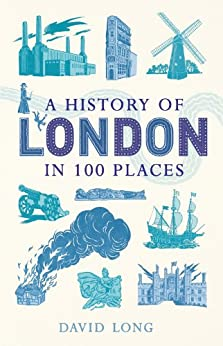 A History of London in 100 Places by [Long, David]