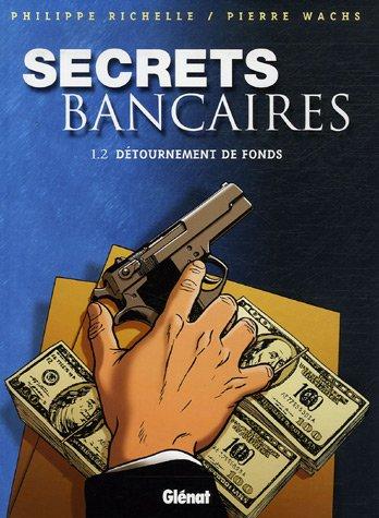 SECRETS BANCAIRES. Tome I. 2 : Détournement de fonds