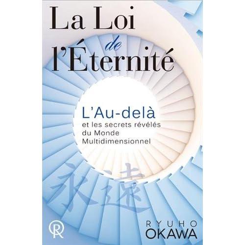 Loi de l'Eternité (La) : L'Au-delà, et les secrets révélés du Monde Multidimensionnel