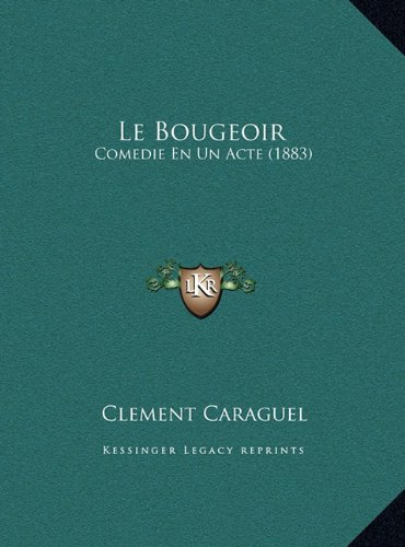 Le Bougeoir: Comedie En Un Acte (1883)
