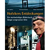 Hoëckers Entdeckungen: Ein merkwürdiges Bilderbuch längst vergessener Orte
