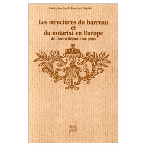 Les structures du barreau et du notariat en Europe de l'Ancien régime à nos jours : Études