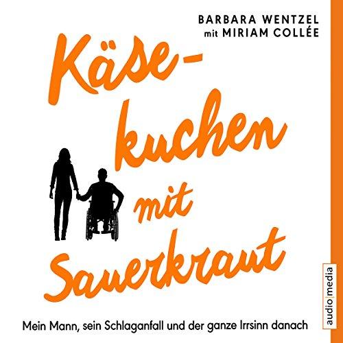Download Käsekuchen mit Sauerkraut: Mein Mann, sein Schlaganfall und der ganze Irrsinn danach