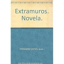 Extramuros. Novela. [Tapa blanda] by FERNANDEZ SANTOS, Jesús.-